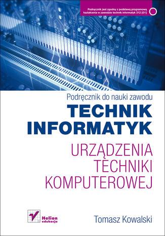 Okładka książki/ebooka Urządzenia techniki komputerowej. Podręcznik do nauki zawodu technik informatyk
