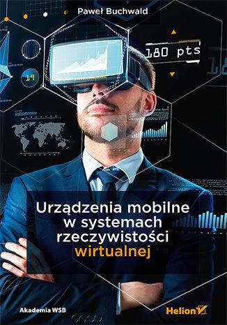 Okładka książki/ebooka Urządzenia mobilne w systemach rzeczywistości wirtualnej