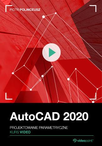 Okładka książki AutoCAD 2020. Kurs video. Projektowanie parametryczne