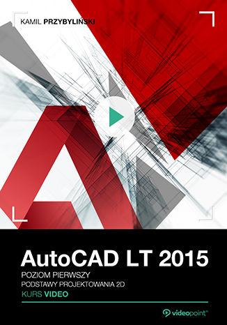 Okładka książki AutoCAD LT 2015. Kurs video. Poziom pierwszy. Podstawy projektowania 2D