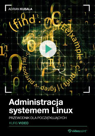 Okładka książki/ebooka Administracja systemem Linux. Kurs video. Przewodnik dla początkujących