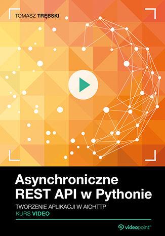 Okładka książki Asynchroniczne REST API w Pythonie. Kurs video. Tworzenie aplikacji w aiohttp