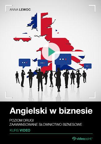 Okładka książki/ebooka Angielski w biznesie. Kurs video. Poziom drugi. Zaawansowane słownictwo biznesowe