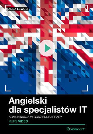 Okładka książki/ebooka Angielski dla specjalistów IT. Kurs video. Komunikacja w codziennej pracy