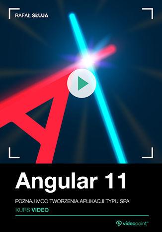 Okładka książki/ebooka Angular 11. Kurs video. Poznaj moc tworzenia aplikacji typu SPA