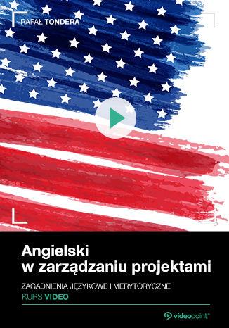 Okładka książki Angielski w zarządzaniu projektami. Kurs video. Zagadnienia językowe i merytoryczne