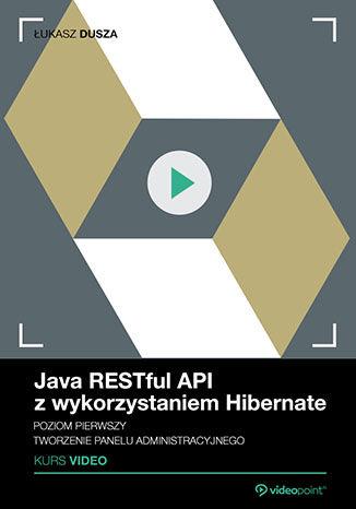 Okładka książki Java RESTful API z wykorzystaniem Hibernate. Kurs video. Poziom pierwszy. Tworzenie panelu administracyjnego