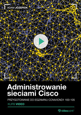 Okładka książki Administrowanie sieciami Cisco. Kurs video. Przygotowanie do egzaminu CCNA/ICND1 100-105