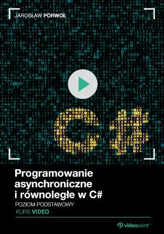Okładka książki Programowanie asynchroniczne i równoległe w C#. Kurs video. Poziom podstawowy