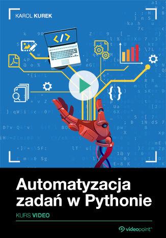 Okładka książki Automatyzacja zadań w Pythonie. Kurs video