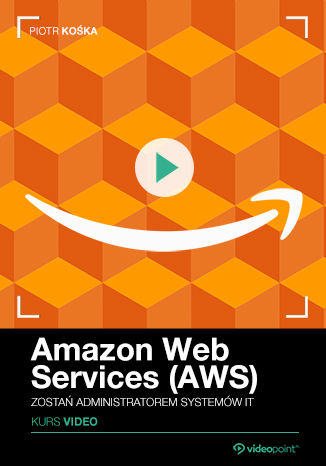 Okładka kursu Amazon Web Services (AWS). Kurs video. Zostań administratorem systemów IT