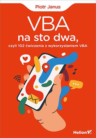 Okładka książki/ebooka VBA na sto dwa, czyli 102 ćwiczenia z wykorzystaniem VBA