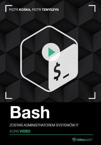 Okładka książki/ebooka Bash. Kurs video. Zostań administratorem systemów IT