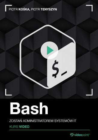 Okładka książki Bash. Kurs video. Zostań administratorem systemów IT