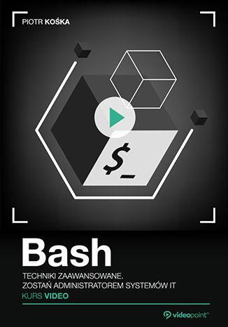 Okładka książki Bash. Techniki zaawansowane. Kurs video. Zostań administratorem systemów IT