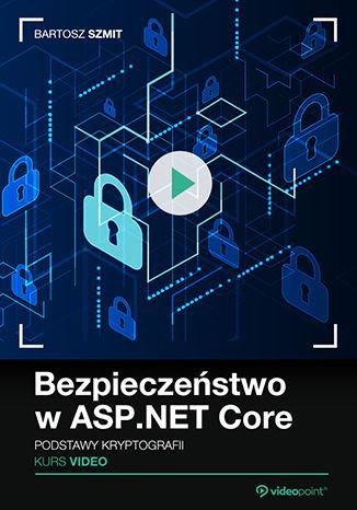 Okładka książki/ebooka Bezpieczeństwo w ASP.NET Core. Kurs video. Podstawy kryptografii