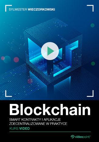 Okładka książki Blockchain. Kurs video. Smart kontrakty i aplikacje zdecentralizowane w praktyce
