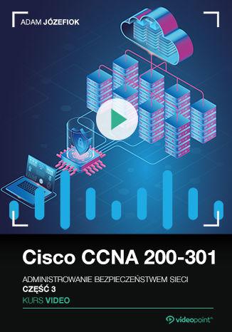 Okładka książki/ebooka Cisco CCNA 200-301. Kurs video. Administrowanie bezpieczeństwem sieci. Część 3