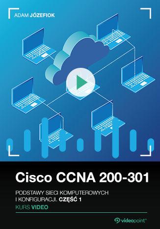 Okładka książki Cisco CCNA 200-301. Kurs video. Podstawy sieci komputerowych i konfiguracji. Część 1