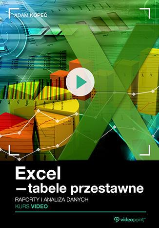 Okładka książki Excel - tabele przestawne. Kurs video. Raporty i analiza danych