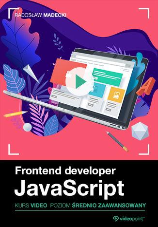 Okładka książki Frontend developer. Kurs video. JavaScript. Poziom średnio zaawansowany