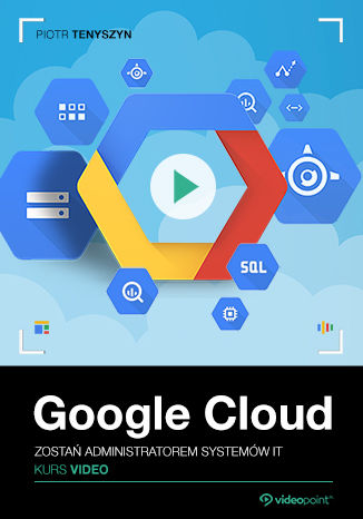 Okładka książki Google Cloud. Kurs video. Zostań administratorem systemów IT