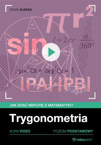 Okładka książki Trygonometria. Jak zdać maturę z matematyki? Kurs video. Poziom podstawowy