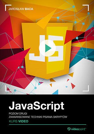 Okładka książki/ebooka JavaScript. Kurs video. Poziom drugi. Zaawansowane techniki pisania skryptów