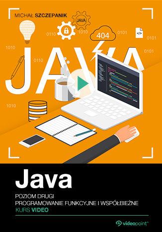 Okładka książki Java. Kurs video. Poziom drugi. Programowanie funkcyjne i współbieżne