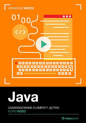 Okładka książki/ebooka Java. Kurs video. Zaawansowane elementy języka