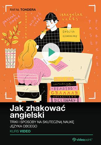 Okładka książki Jak zhakować angielski. Kurs video. Triki i sposoby na skuteczną naukę języka obcego