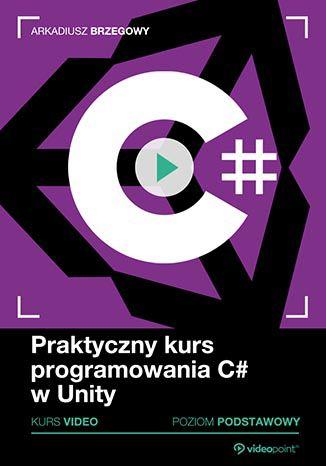 Okładka kursu Praktyczny kurs programowania C# w Unity. Kurs video. Poziom podstawowy