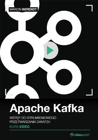 Okładka książki Apache Kafka. Kurs video. Wstęp do strumieniowego przetwarzania danych