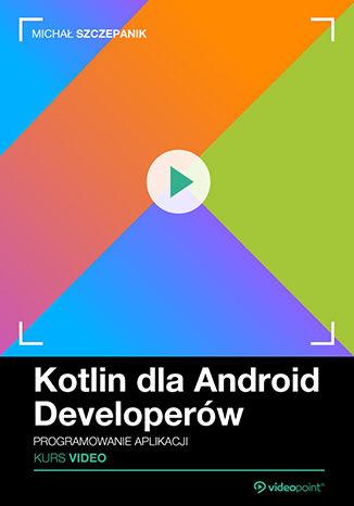 Okładka kursu Kotlin dla Android Developerów. Kurs video. Programowanie aplikacji