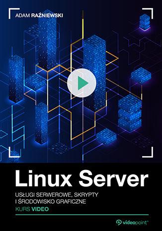 Okładka książki/ebooka Linux Server. Kurs video. Usługi serwerowe, skrypty i środowisko graficzne