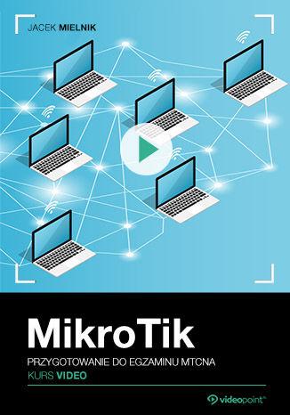 Okładka książki MikroTik. Kurs video. Przygotowanie do egzaminu MTCNA