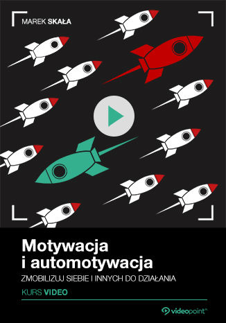 Okładka książki Motywacja i automotywacja. Kurs video. Zmobilizuj siebie i innych do działania