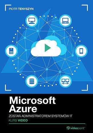 Okładka książki Microsoft Azure. Kurs video. Zostań administratorem systemów IT