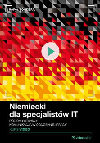 Okładka książki Niemiecki dla specjalistów IT. Kurs video. Poziom pierwszy. Komunikacja w codziennej pracy