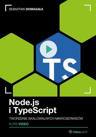Okładka książki Node.js i TypeScript. Kurs video. Tworzenie skalowalnych mikroserwisów