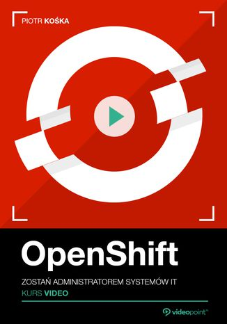 Okładka kursu OpenShift. Kurs video. Zostań administratorem systemów IT