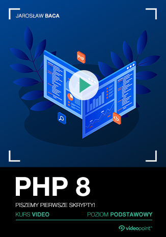 PHP 8. Kurs video. Piszemy pierwsze skrypty! Poziom podstawowy