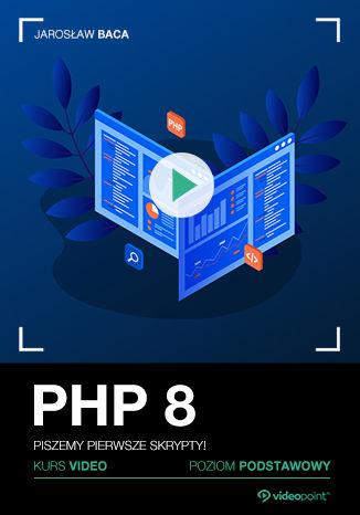 Okładka książki PHP 8. Kurs video. Piszemy pierwsze skrypty! Poziom podstawowy