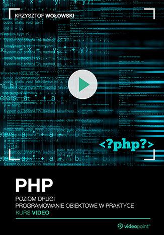 Okładka książki/ebooka PHP. Kurs video. Poziom drugi. Programowanie obiektowe w praktyce