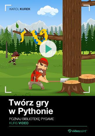 Okładka książki Twórz gry w Pythonie. Kurs video. Poznaj bibliotekę PyGame
