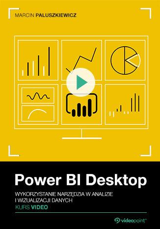 Okładka książki Power BI Desktop. Kurs video. Wykorzystanie narzędzia w analizie i wizualizacji danych