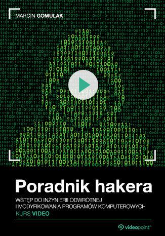 Okładka książki Poradnik hakera. Kurs video. Inżynieria odwrotna i modyfikacja programów komputerowych