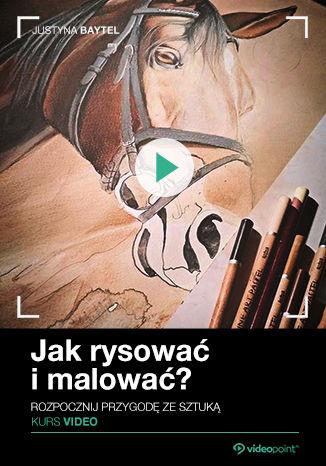 Okładka książki Jak rysować i malować? Kurs video. Rozpocznij przygodę ze sztuką