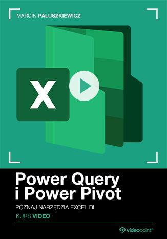 Okładka książki Power Query i Power Pivot. Kurs video. Poznaj narzędzia Excel BI