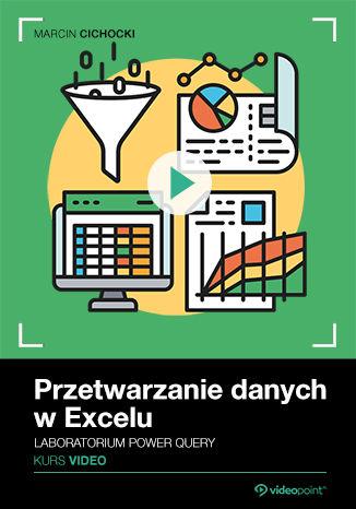 Przetwarzanie danych w Excelu. Kurs video. Laboratorium Power Query